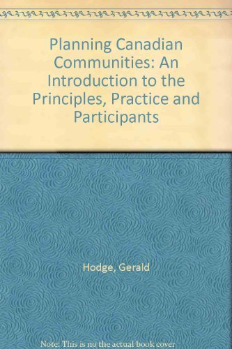 9780176034726: Planning Canadian Communities: An Introduction to the Principles, Practice and Participants