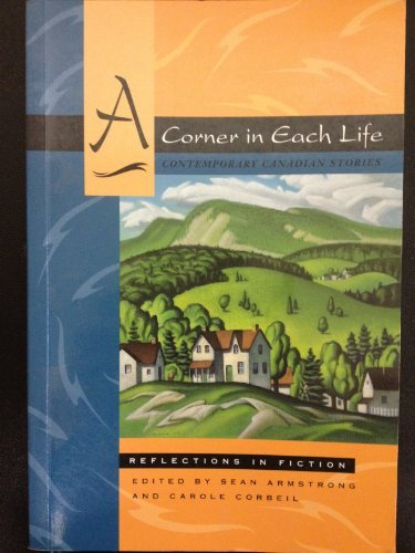 9780176039783: A corner in each life: Contemporary Canadian stories (Reflections in fiction)