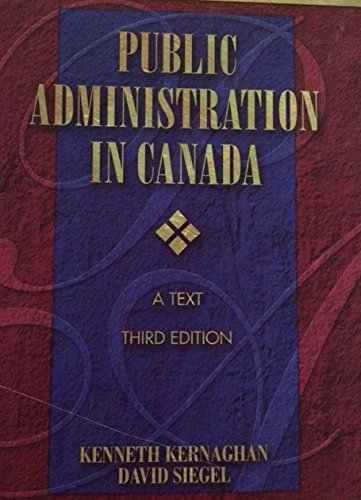 Public Administration in Canada : A Text: Kernaghan, Kenneth; Siegel,