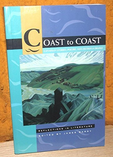 9780176047047: Coast to coast: Canadian stories, poetry, non-fiction & drama, reflections in literature