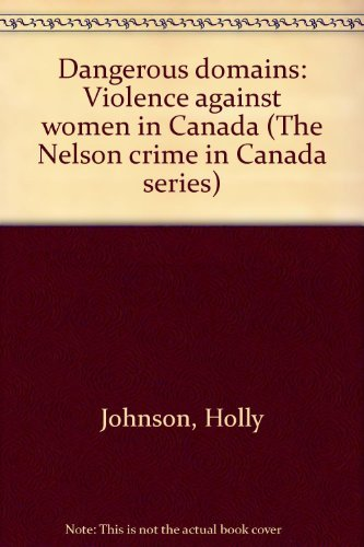 9780176048778: Dangerous domains: Violence against women in Canada (The Nelson crime in Canada series)