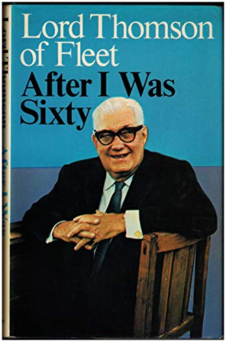 9780176050085: After I Was Sixty : A Chapter of Autobiography [Hardcover] by Thomson, Roy H.