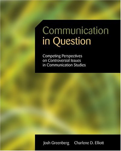 9780176104221: Communication in Question: Competing Perspectives on Controversial Issues in Communication Studies