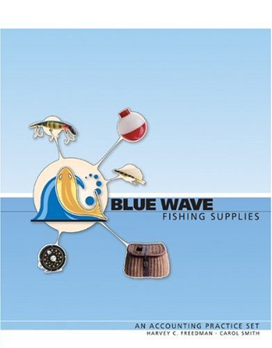 Blue Wave Fishing Supplies: An Accounting Practice Set: Harvey Freedman