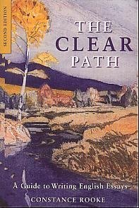 The Clear Path : A Guide to Writing English Essays: Constance Rooke