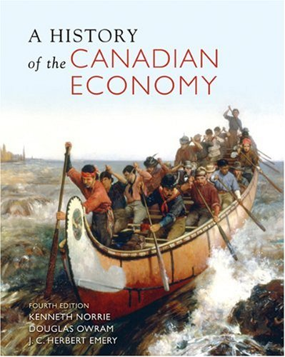 A HISTORY OF THE COANADIAN ECONOMY: Norrie, Kenneth, Owram, Douglas and Emery, J. C. Herbert (...