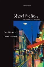 Short Fiction: An Introductory Anthology, 2nd Ed.: Lynch, Gerald; Rampton, David