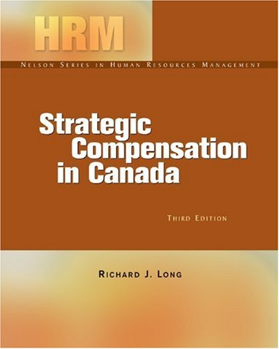 Strategic Compensation in Canada (Nelson Series in: Richard J. Long