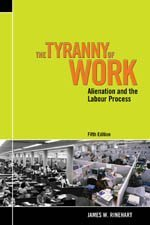 9780176416645: The Tyranny of Work: Alienation and the Labour Pro: Fifth edition