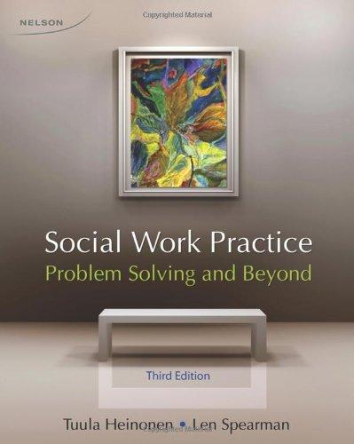 Social Work Practice: Problem Solving and Beyond: HEINONEN, SPEARMAN