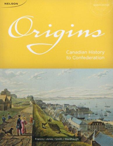 Origins: Canadian History To Confederation: Francis, R. Douglas