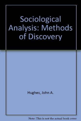 Sociological Analysis: Methods of Discovery: John A. Hughes