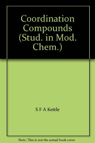 Coordination Compounds (Study in Modern Chemistry): S.F.A. Kettle