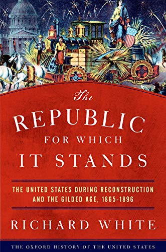 9780190053765: The Republic for Which It Stands: The United States during Reconstruction and the Gilded Age, 1865-1896 (Oxford History of the United States)