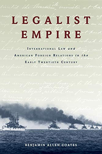 9780190055585: Legalist Empire: International Law and American Foreign Relations in the Early Twentieth Century