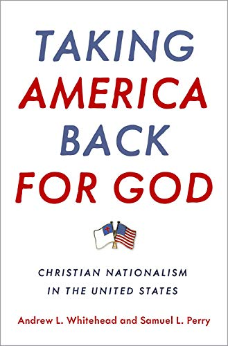 Taking America Back for God: Christian Nationalism in the United States: Whitehead, Andrew L.
