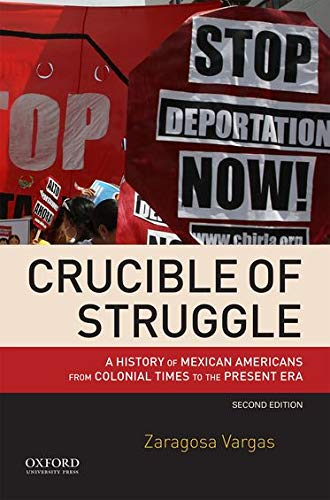 9780190200787: Crucible of Struggle: A History of Mexican Americans from Colonial Times to the Present Era