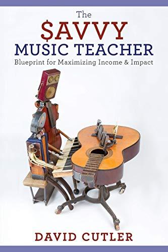 9780190200824: The Savvy Music Teacher: Blueprint for Maximizing Income & Impact