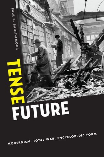 9780190200947: Tense Future: Modernism, Total War, Encyclopedic Form