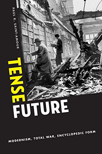 9780190200954: Tense Future: Modernism, Total War, Encyclopedic Form