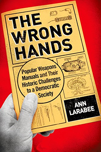 9780190201173: The Wrong Hands: Popular Weapons Manuals and Their Historic Challenges to a Democratic Society