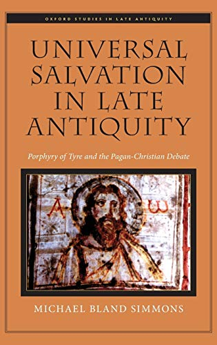 Universal Salvation in Late Antiquity. Porphyry of Tyre and the Pagan-Christian Debate.: SIMMONS, M...