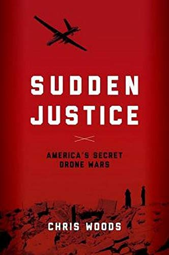 9780190202590: Sudden Justice: America's Secret Drone Wars (Terrorism and Global Justice)