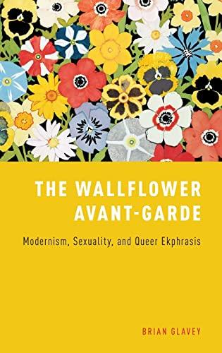 9780190202651: The Wallflower Avant-Garde: Modernism, Sexuality, and Queer Ekphrasis