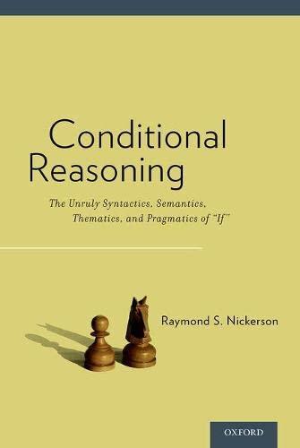 9780190202996: Conditional Reasoning: The Unruly Syntactics, Semantics, Thematics, and Pragmatics of
