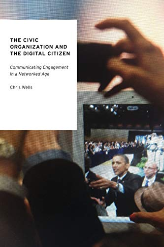 9780190203627: The Civic Organization and the Digital Citizen: Communicating Engagement in a Networked Age (Oxford Studies in Digital Politics)
