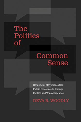 9780190203993: The Politics of Common Sense: How Social Movements Use Public Discourse to Change Politics and Win Acceptance