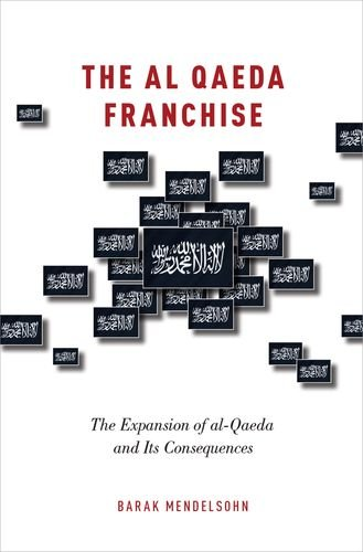 9780190205607: The al-Qaeda Franchise: The Expansion of al-Qaeda and Its Consequences