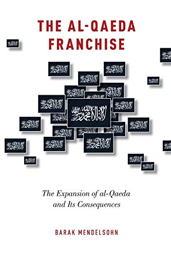 9780190205614: The al-Qaeda Franchise: The Expansion of al-Qaeda and Its Consequences