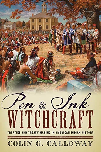 9780190206512: Pen and Ink Witchcraft: Treaties and Treaty Making in American Indian History