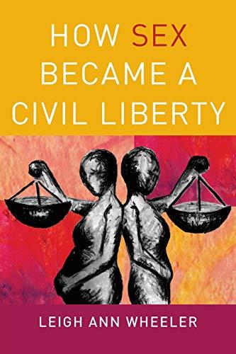 9780190206529: How Sex Became a Civil Liberty