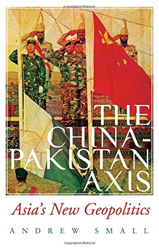 9780190210755: The China-Pakistan Axis: Asia's New Geopolitics