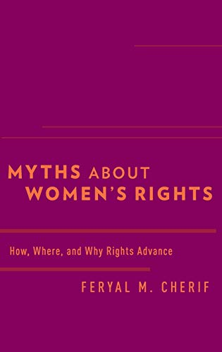 9780190211172: Myths about Women's Rights: How, Where, and Why Rights Advance