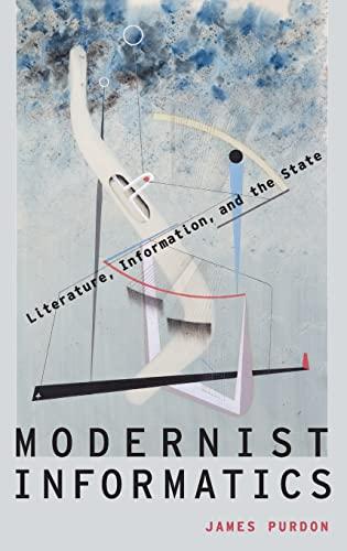 9780190211691: Modernist Informatics: Literature, Information, and the State (Modernist Literature and Culture)