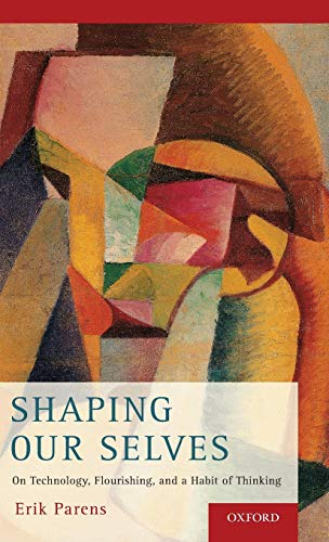 9780190211745: Shaping Our Selves: On Technology, Flourishing, and a Habit of Thinking