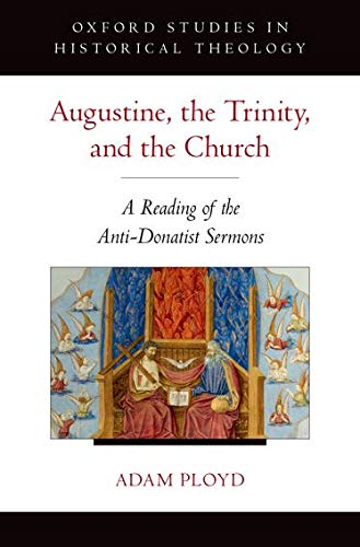 Augustine, the Trinity, and the Church. A Reading of the Anti-Donatist Sermons.: PLOYD, A.,