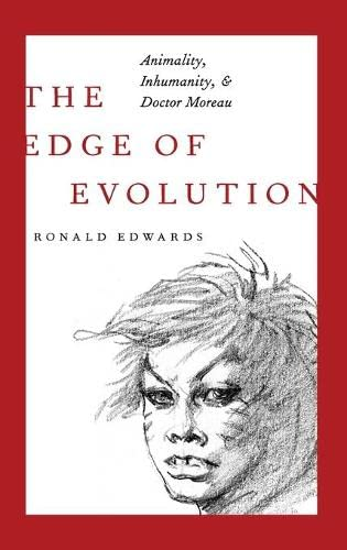 9780190212094: The Edge of Evolution: Animality, Inhumanity, and Doctor Moreau