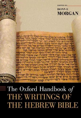 The Oxford Handbook of the Writings of the Hebrew Bible: Morgan, Donn F., Ed.