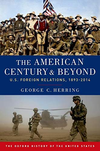 9780190212476: The American Century and Beyond: U.S. Foreign Relations, 1893-2014
