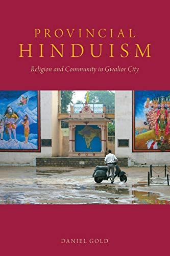 9780190212490: Provincial Hinduism: Religion and Community in Gwalior City