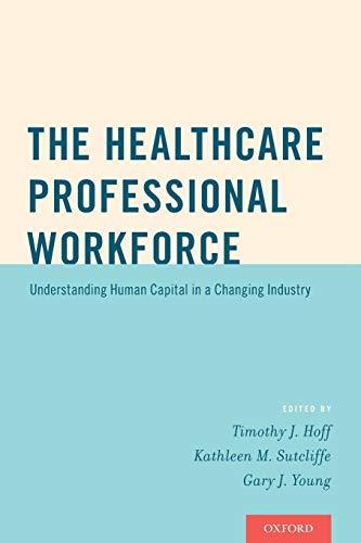The Healthcare Professional Workforce: Understanding Human Capital: Hoff, Timothy J.,