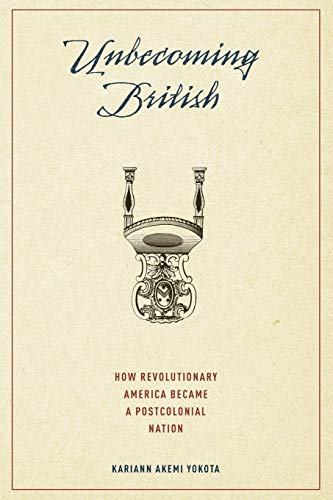 9780190217877: Unbecoming British: How Revolutionary America Became a Postcolonial Nation