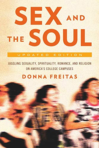 9780190221287: Sex and the Soul, Updated Edition: Juggling Sexuality, Spirituality, Romance, and Religion on America's College Campuses