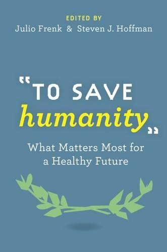 To Save Humanity: What Matters Most for a Healthy Future: Frenk, Julio; Hoffman, Steven