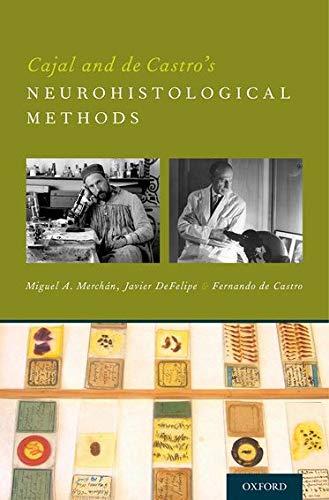 Cajal and de Castro's Neurohistological Methods: Merchán, Miguel A;