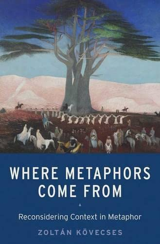 Where Metaphors Come From: Reconsidering Context in Metaphor: Kvvecses, Zoltan